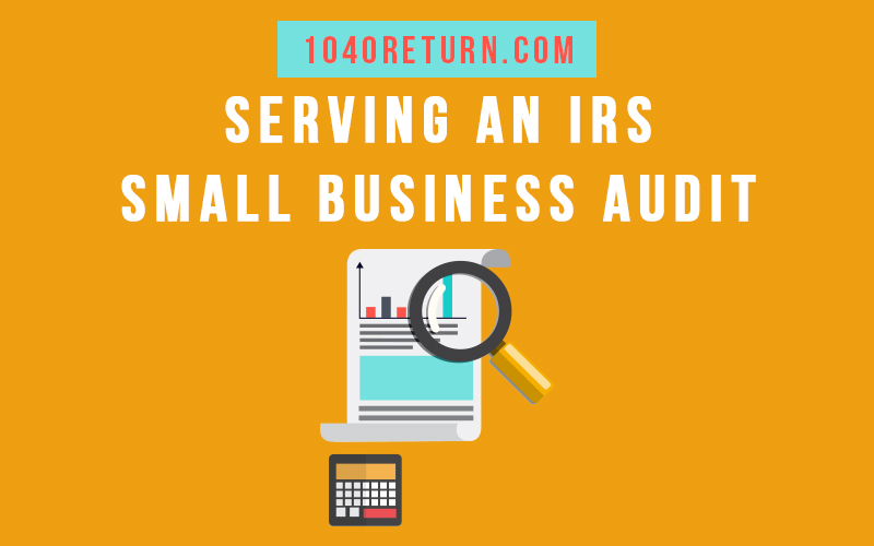 Serving An Irs Small Business Audit 1040return File 1040 1040ez