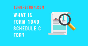 "White text is to the left of an image of a magnifying glass hovering over a document that reads, ""What is Form 1040 Schedule C For?"""